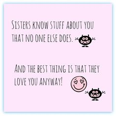 So very true... My favorite thing about having 2 sisters...ALL OUR SECRETS