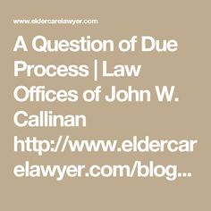 A Question of Due Process | Law Offices of John W. Callinan http://www.eldercarelawyer.com/blog/2016/09/a-question-of-due-process/  #Medicaid #MedicaidPlanning #ElderLawAttorney #ElderLaw