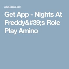 Get App - Nights At Freddy's Role Play Amino