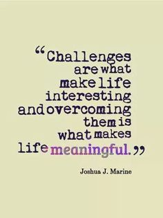 Overcoming challenges makes life meaningful interesting life quotes - wisdom quotes Life Quotes Family, Life Quotes Love, Positive Quotes For Life, Motivational Quotes For Life, Daily Quotes, Best Quotes, Inspirational Quotes, Positive Images, Quote Life