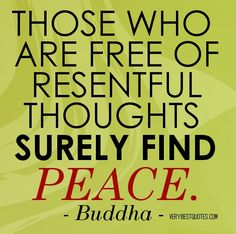 Buddha Quotes on Peace - Those who are free of resentful thoughts surely find peace.