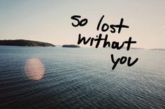 i keep trying to find my way but im so lost without you