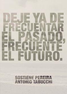 La smetta di frequentare il passato, cerchi di frequentare il futuro.
