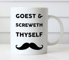Goest and Screwth Thyself Funny Sarcastic Moustache Mug | Funny Coffee Mug | Quote Mug | Funny Gift | Ceramic Mug