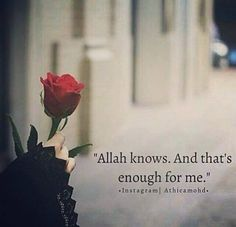 Allah knows,and that's enough for me.I love you Allah