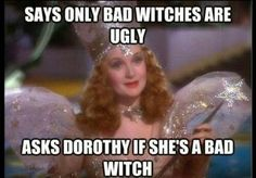 Says only bad witches are ugly asks Dorothy if she's a bad witch