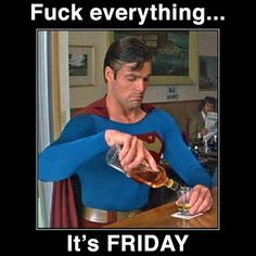 Fuck everything, it's Friday!