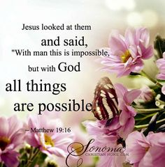 """Jesus looked at them and said, """"With man this is impossible, but with G-d all things are possible. Matthew 19:16"""