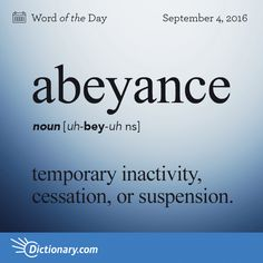 Abeyance definition, temporary inactivity, cessation, or suspension: Let's hold that problem in abeyance for a while. Interesting English Words, Unusual Words, Weird Words, Rare Words, Learn English Words, Unique Words, Fancy Words, Words To Use, Great Words
