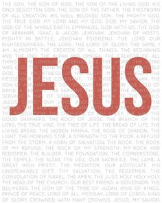 Jesus. There is POWER in His Name JESUS! Salvation, healing, hope joy, love... All in the name of Jesus