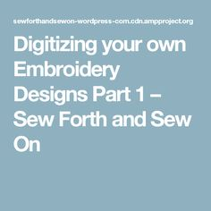 Digitizing your own Embroidery Designs Part 1 – Sew Forth and Sew On