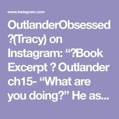 """OutlanderObsessed💞(Tracy) on Instagram: """"✨Book Excerpt ✨ Outlander ch15- """"What are you doing?"""" He asked, shocked. """"Just what it looks like. Hold still."""" After a few moments, I…"""""""