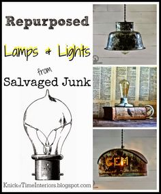"Turn cast-off Junk into Unique Lamps Lights via KnickofTime.net (click ""View Site"" to see all 7!)"
