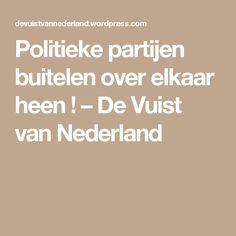 Politieke partijen buitelen over elkaar heen ! – De Vuist van Nederland