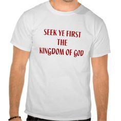 Seek ye first The Kingdom of God T Shirt...#Catholic #Christian #religious #religion #clothing #forsale #RoseSantuciSofranko #Artist4God #ChristmasGifts #presents #designer #customizable #fashion