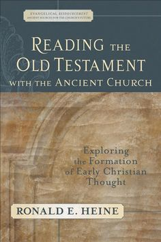 Reading the Old Testament with the Ancient Church (Evangelical Ressourcement ... - Ronald E. Heine - Google Books