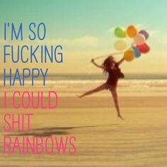 Shitting rainbows sound painful haha but its a good day.