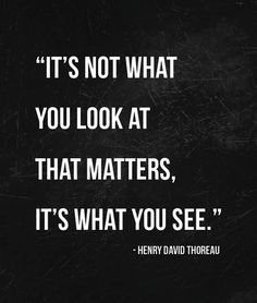 It is not what you look at that matters, it's what you see. #Business #quotes