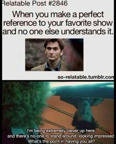 I'm not specifically in the doctor who fandom but this is so freaking relatable. Virginia Woolf, Fandoms, Space Man, Geeks, Serie Doctor, Film Anime, Out Of Touch, Don't Blink, Film Serie