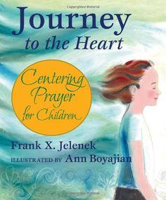 Journey to the Heart: Centering Prayer for Children by Frank Jelenek,http://www.amazon.com/dp/1557254826/ref=cm_sw_r_pi_dp_f8N6sb1N5VYCNS24