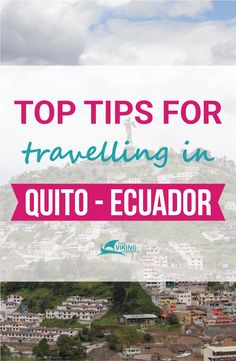 Avoid ruining your vacation in Quito, Ecuador by avoiding this mistakes. This post is about good and bad experiences I have had while living in Quito.