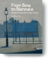 Books: From Bow to Biennale: Artists of the East London Group | David Buckman