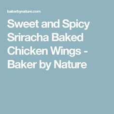 Sweet and Spicy Sriracha Baked Chicken Wings - Baker by Nature