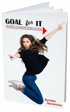 Seeking authors to write a chapter in Goal For It - 30 Paths to Imagine More Success!  SyndeeHendricks@gmail.com