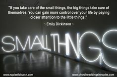 """""""If you take care of the small things, the big things take care of themselves. You can gain more control over your life by paying closer attention to the little things."""" #EmilyDickinson"""