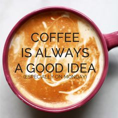 Coffee is always a good idea. #Monday #coffee #quotes with @coffeeloversmag