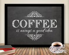 Kitchen Chalkboard Art | COFFEE Art Print,KITCHEN Printable,Coffee is always a good idea ...