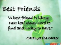 A Best Friend is Difficult to find and Lucky to have. #Quoteacademy