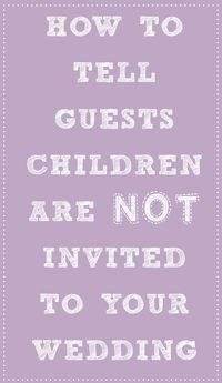 Do you know someone who is getting married share this wedding how to tell guests children arent invited to your wedding no childrenfall weddingdiy solutioingenieria Gallery