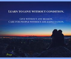 Love without condition.