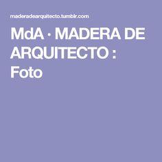 MdA · MADERA DE ARQUITECTO : Foto