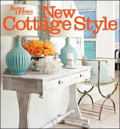 """New Cottage Style"" from Better Homes & Gardens. This all-new edition of ""New Cottage Style"" is packed with decorating ideas and inspiration to achieve a cottage look that's clean, simple, and light."