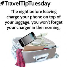 The night before leaving charge your phone on top of your luggage, you won't forget your charger or your phone in the morning. #traveltip