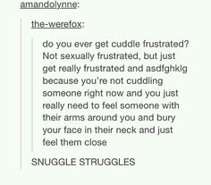 They are the worst when you have no one to cuddle with <----> I know this feeling too well.