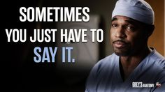 """""""Sometimes you just have to say it."""" Ben Warren, Grey's Anatomy quotes"""