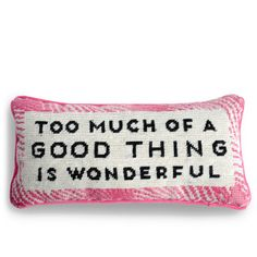 Too much of a good thing is wonderful // Pillow // Furbish Studio