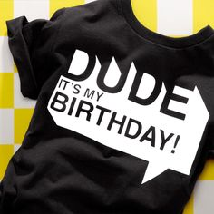 Dude Its My Birthday