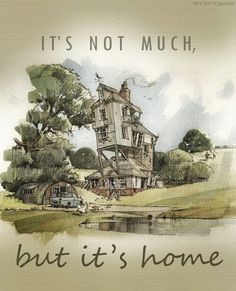 """""""It's not much but its home"""" i always say this"""