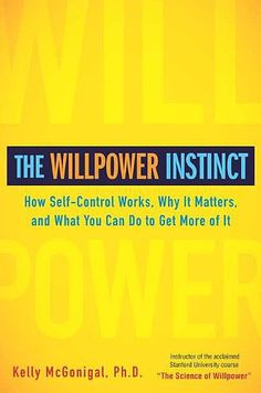 Harness the power of self-control with tips from The Willpower Instinct ($17), and train your brain for success.