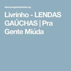 Livrinho - LENDAS GAÚCHAS | Pra Gente Miúda