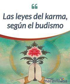 Las leyes del karma, según el budismo Las doce leyes del karma en el budismo son un #extraordinario compendio de #sabiduría y una guía #práctica para la vida. #Curiosidades