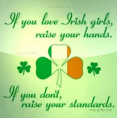 If you love Irish girls, raise your hands.  If you don't raise your standards.