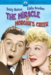 """The Miracle of Morgan's Creek"" - How could I not include a Preston Sturges film in my list? Betty Hutton was astounding in this Sturges classic."