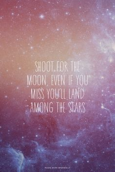 Shoot for the moon, even if you miss you'll land among the stars | CANpr made this with Spoken.ly