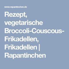 Rezept, vegetarische Broccoli-Couscous-Frikadellen, Frikadellen | Rapantinchen