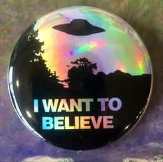 I want to believe so says the poster in Fox Mulder & Dana Scullys basement office. Only the FBIs most un-wanted! The best conspiracy fighting team